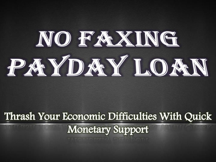 Beat Out Your Unwanted Financial Expense With No Faxing Payday Loans