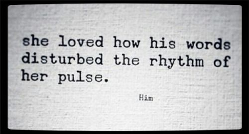 she loved how his words disturbed the rhythm of her pulse