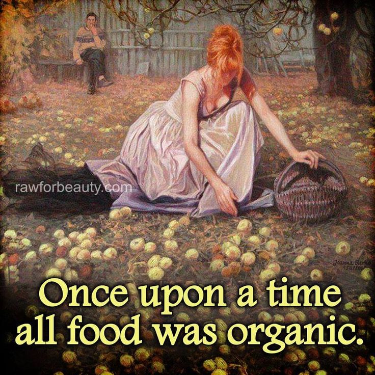 Organic...back when we didn't have poison in our food