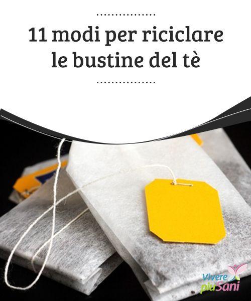 11 modi per #riciclare le bustine del tè   È possibile riciclare le #bustine del #tè #usate per numerosi #impieghi