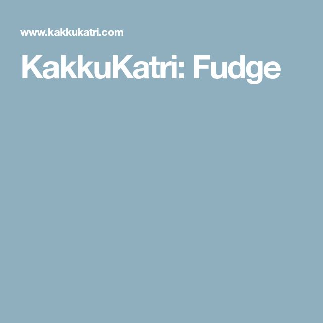 KakkuKatri: Fudge