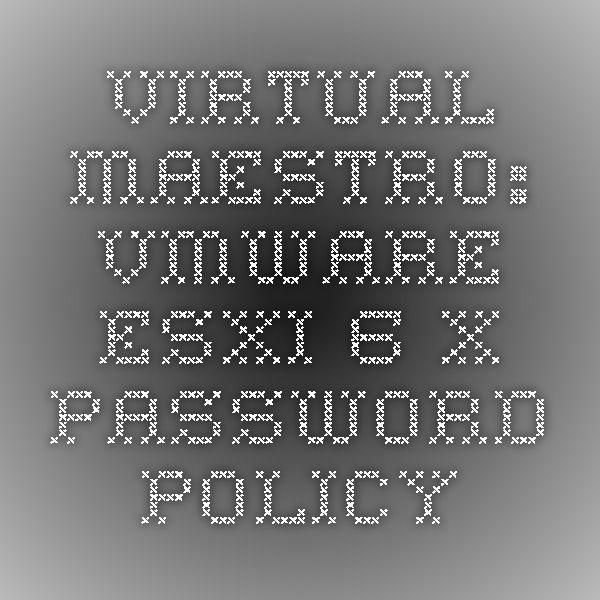 Virtual Maestro: VMware ESXi 6.X password policy