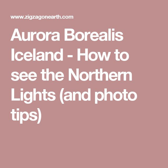 Aurora Borealis Iceland - How to see the Northern Lights (and photo tips)