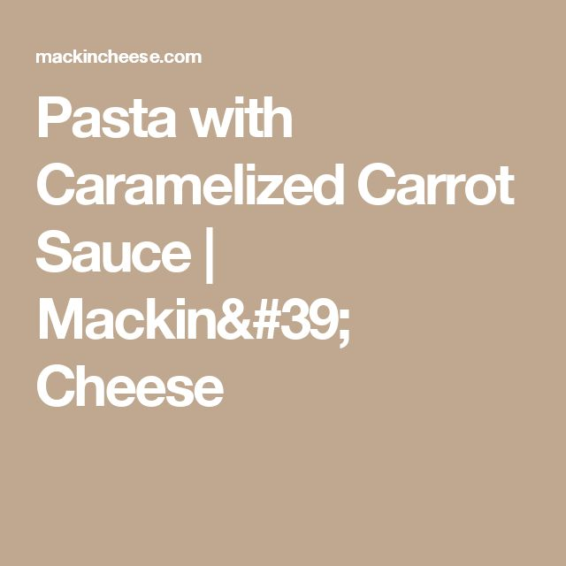 Pasta with Caramelized Carrot Sauce | Mackin' Cheese
