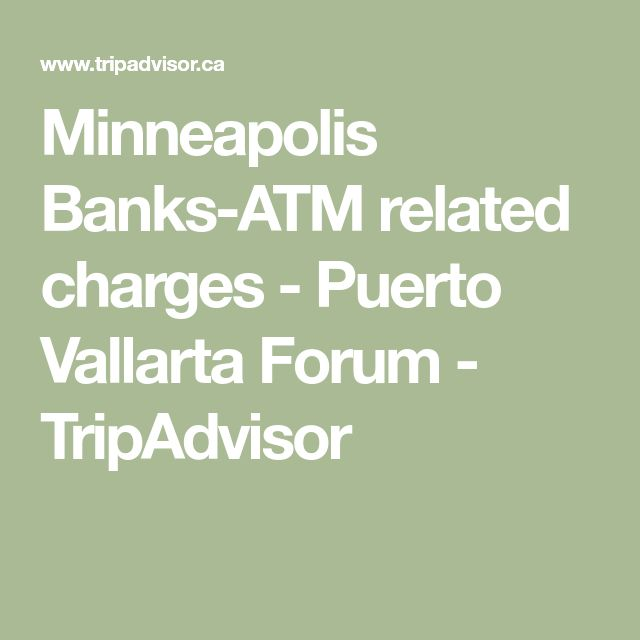 Minneapolis Banks-ATM related charges - Puerto Vallarta Forum - TripAdvisor