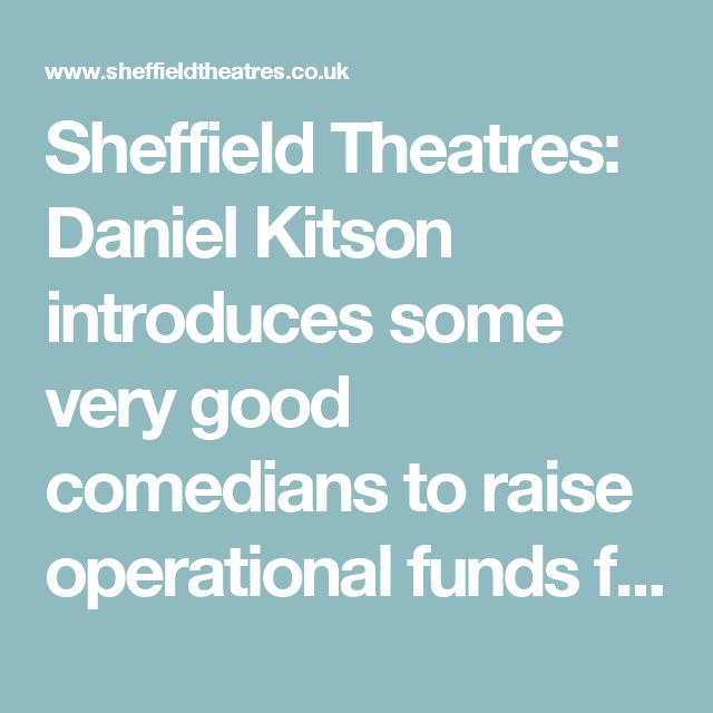 Sheffield Theatres: Daniel Kitson introduces some very good comedians to raise operational funds for Denby Dale Community Library