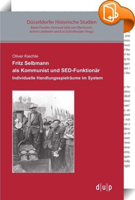 Fritz Selbmann als Kommunist und SED-Funktionär    :  Fritz Selbmann (1899-1975) war im Laufe seines Lebens Bergmann, Soldat, Revolutionär, Parteifunktionär, Häftling, Minister und Schriftsteller. Er hatte als hoher SED-Funktionär maßgeblichen Anteil an der Errichtung der DDR und beeinflusste als »Vater der volkseigenen Betriebe« vor allem die wirtschaftliche Entwicklung. Als streitbarer und selbstbewusster Charakter konnte sich Selbmann innerhalb des politischen Systems ungewöhnliche ...