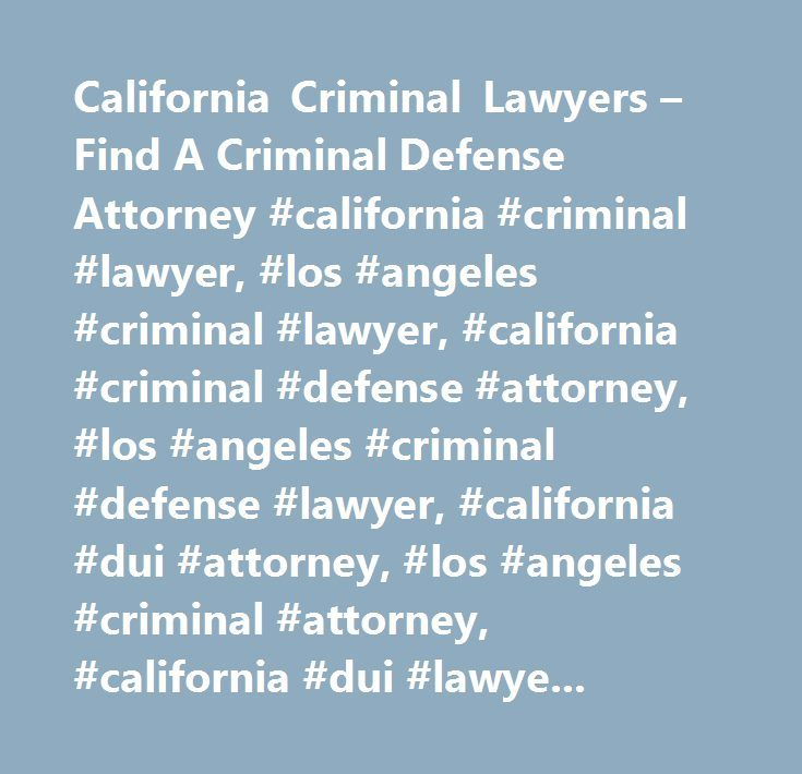 California Criminal Lawyers – Find A Criminal Defense Attorney #california #criminal #lawyer, #los #angeles #criminal #lawyer, #california #criminal #defense #attorney, #los #angeles #criminal #defense #lawyer, #california #dui #attorney, #los #angeles #criminal #attorney, #california #dui #lawyer, #los #angeles #criminal #defense #attorney, #los #angeles #dui #lawyer, #los #angeles #dui #attorney…
