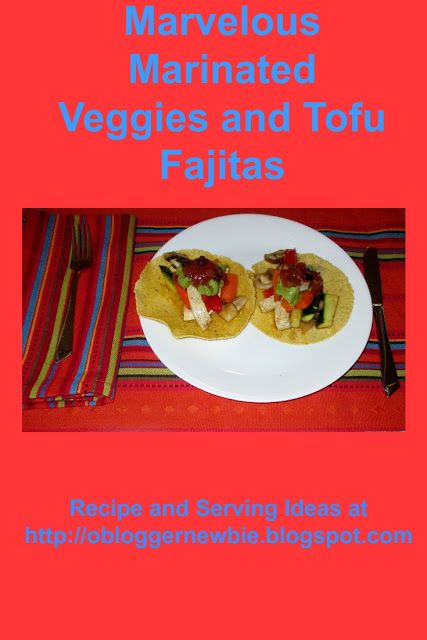 marvelous marinated veggies and tofu fajitas are fun to serve on meatless monday mother s day a plant based foodstofugood