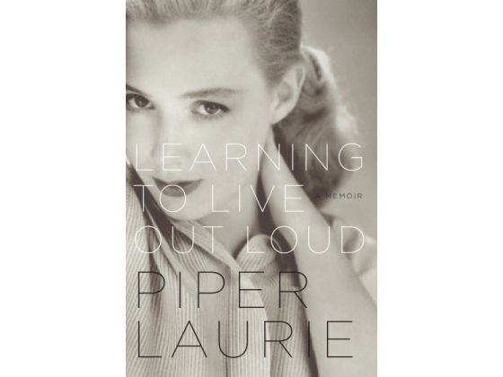In her memoir, Learning To Live Out Loud, actress Piper Laurie talks about her life from childhood to stardom on screen and stage. - She's a favorite.
