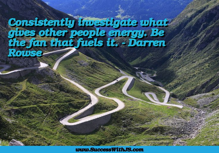 Consistently investigate what gives other people energy. Be the fan that fuels it. - Darren Rowse #quote #success #SuccessWithJS