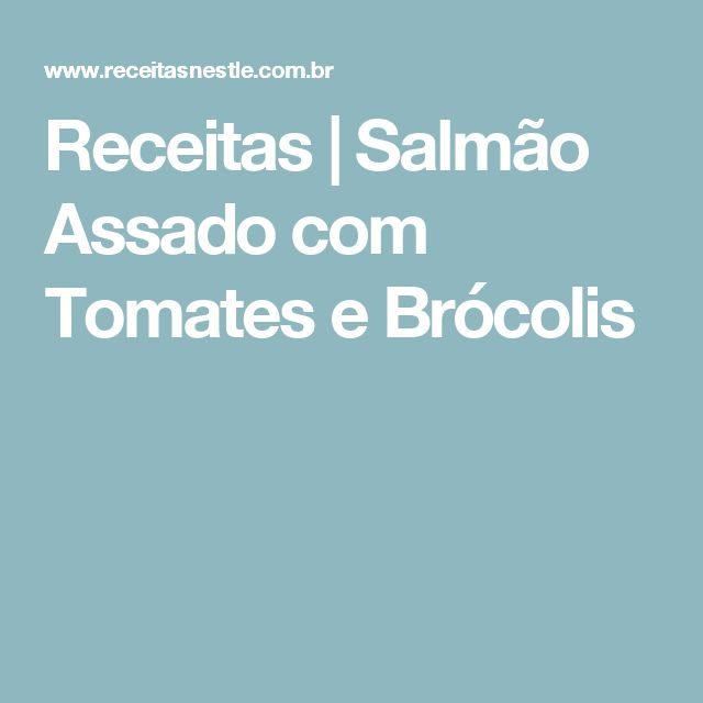 Receitas | Salmão Assado com Tomates e Brócolis