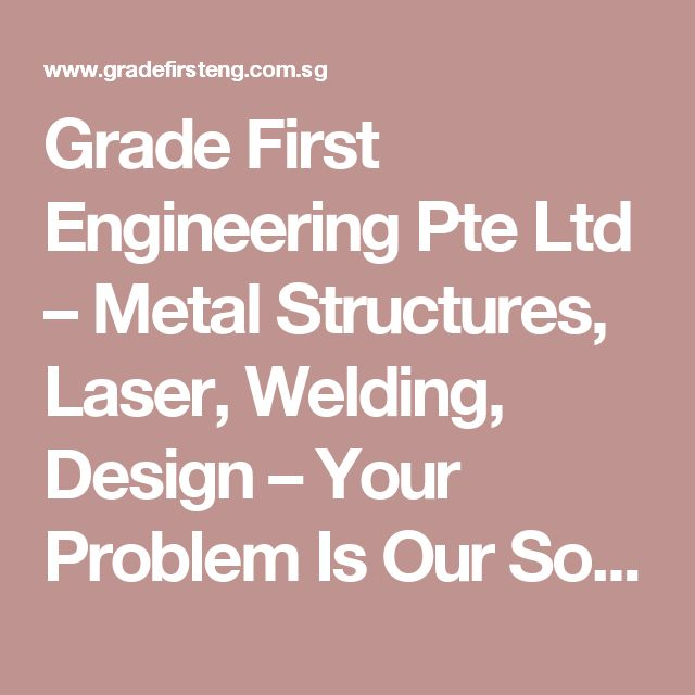 Grade First Engineering Pte Ltd – Metal Structures, Laser, Welding, Design – Your Problem Is Our Solution