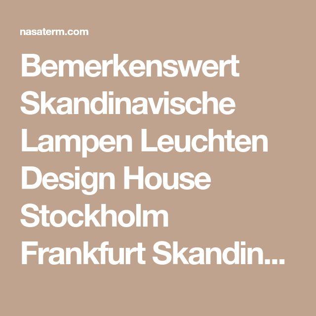 Bemerkenswert Skandinavische Lampen Leuchten Design House Stockholm Frankfurt Skandinavisch Einrichten - Home Design Ideas