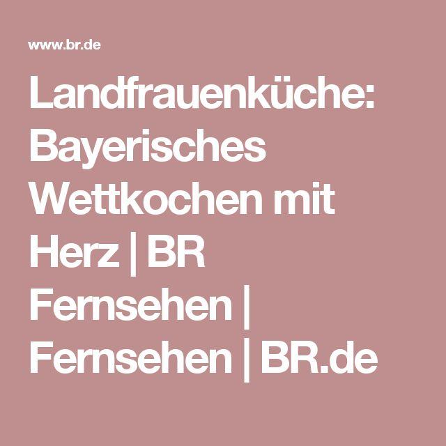 Landfrauenküche: Bayerisches Wettkochen mit Herz | BR Fernsehen | Fernsehen | BR.de