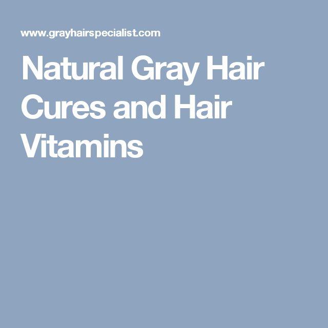 Natural Gray Hair Cures and Hair Vitamins