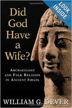 Did God Have a Wife?: Archaeology and Folk Religion in Ancient Israel: William G. Denver:
