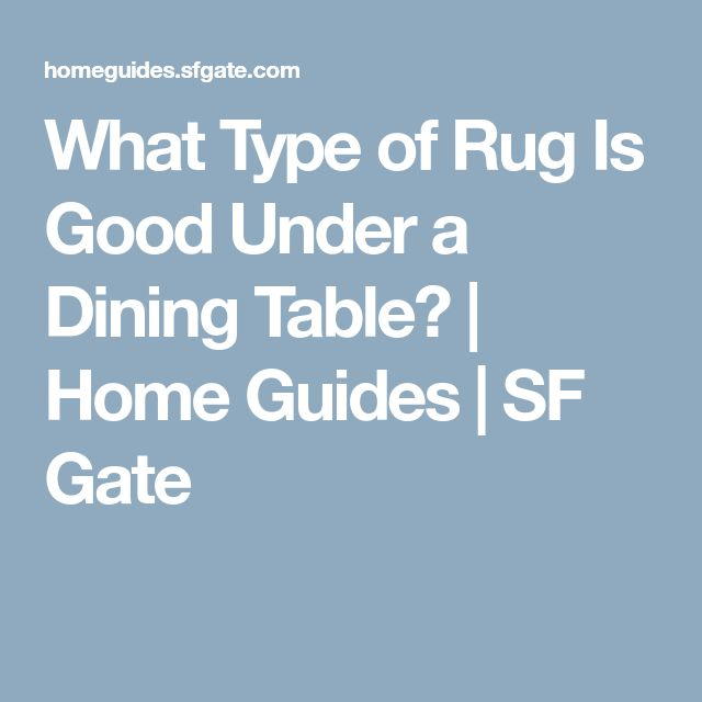 What Type of Rug Is Good Under a Dining Table? | Home Guides | SF Gate