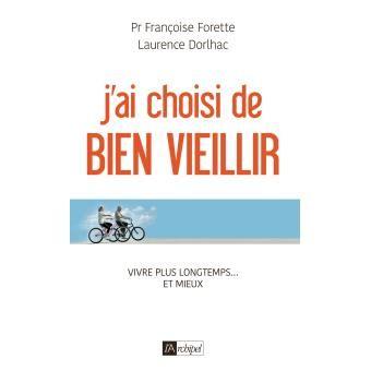 J'ai choisi de bien vieillir, un livre du Professeur Françoise Forette et de Laurence Dorlhac (l'Archipel)