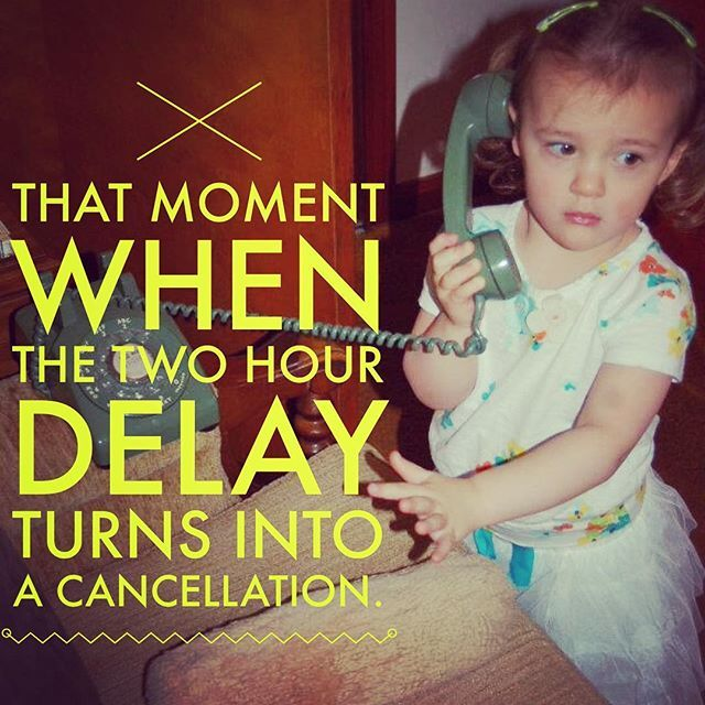 That moment when the two hour delay turns into a cancellation. Daily Inspiration. Quote of the day.