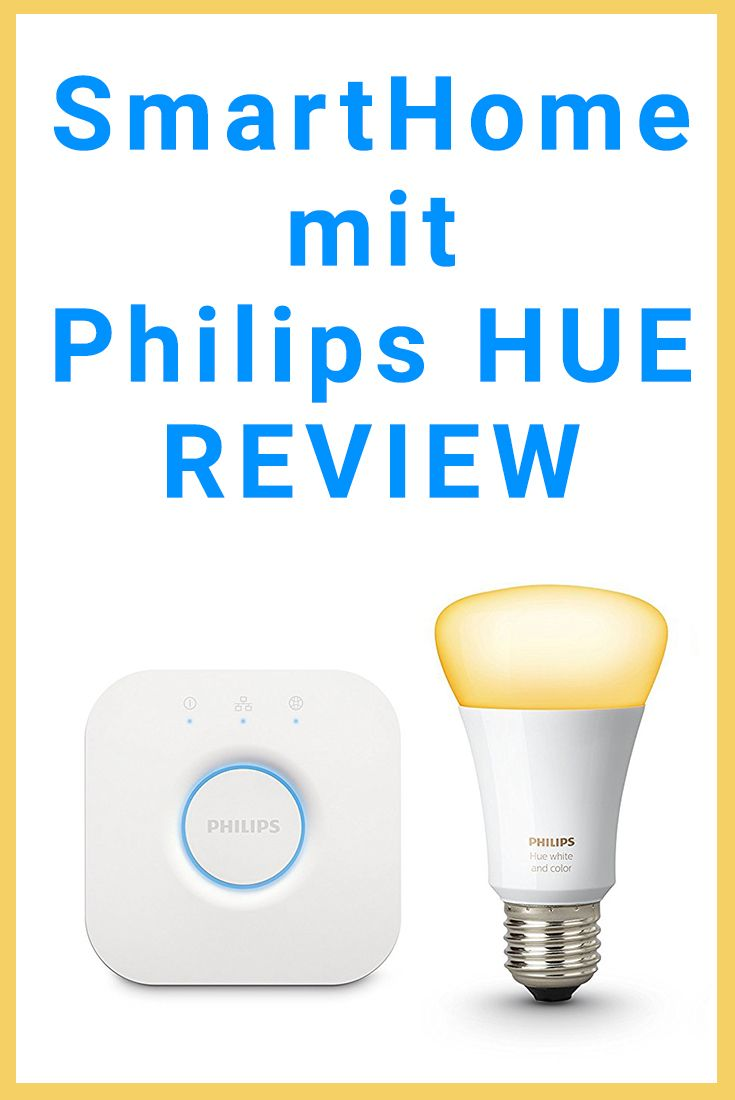 Smart Home Mit Philips Hue Review In Deutsch Smarthome Produkte Reviews Tests Und Vieles Mehr Home Auto Intelligentes Haus Philips Hue Lampe Home Security