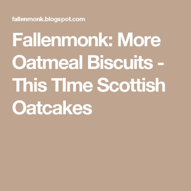 Fallenmonk: More Oatmeal Biscuits - This TIme Scottish Oatcakes