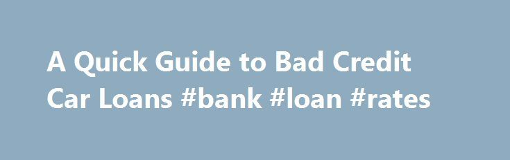 A Quick Guide to Bad Credit Car Loans #bank #loan #rates http://loan-credit.remmont.com/a-quick-guide-to-bad-credit-car-loans-bank-loan-rates/  #bad credit car loans # Bad Credit Car Loans If you are in the market to buy a car with bad credit, you should consider applying for your bad credit car loan through MyCarLender.com. When you submit your application via our website, our robust data-matching engine goes to work finding you the most suitable lender […]