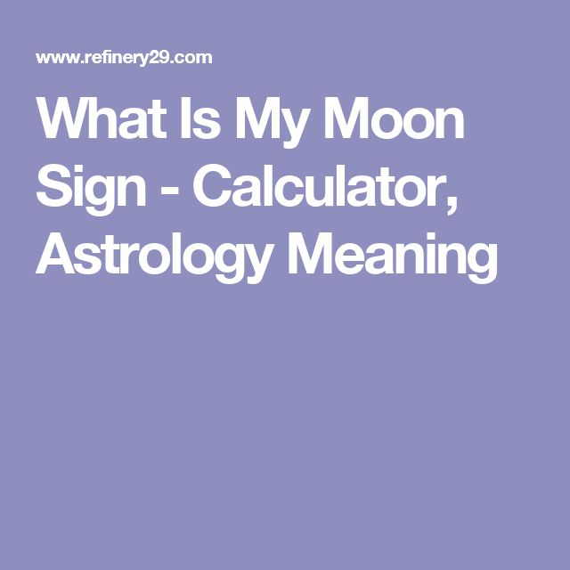 What Is My Moon Sign - Calculator, Astrology Meaning