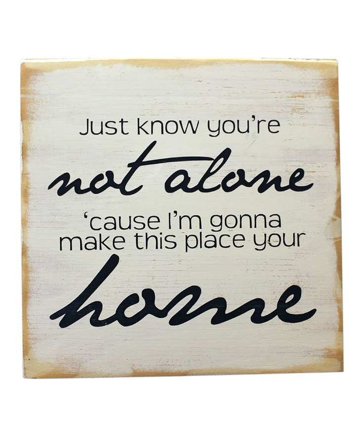 """Just know you're not alone 'cause I'm gonna make this place your home"" wood sign on zulily"