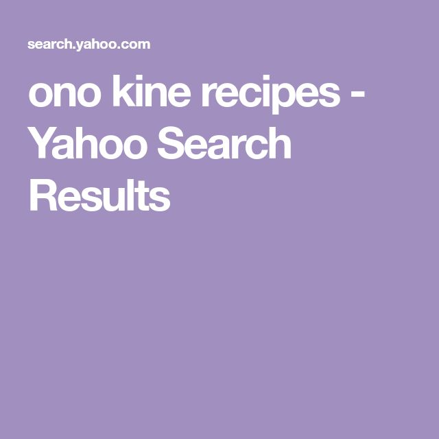 ono kine recipes - Yahoo Search Results