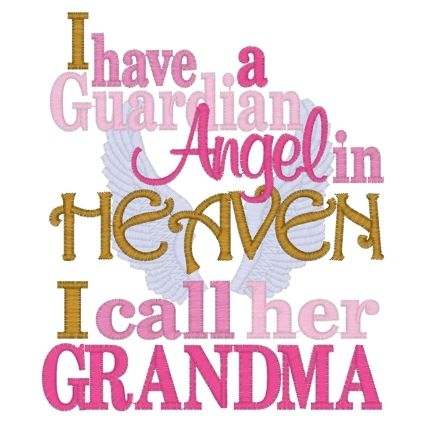 I have a Guardian Angel in Heaven I call her Grandma. Grandma, you were my best friend. We have many memories together. You went too soon but we all know you're in a better place. i Love you and i hope you are proud of me each and everyday.