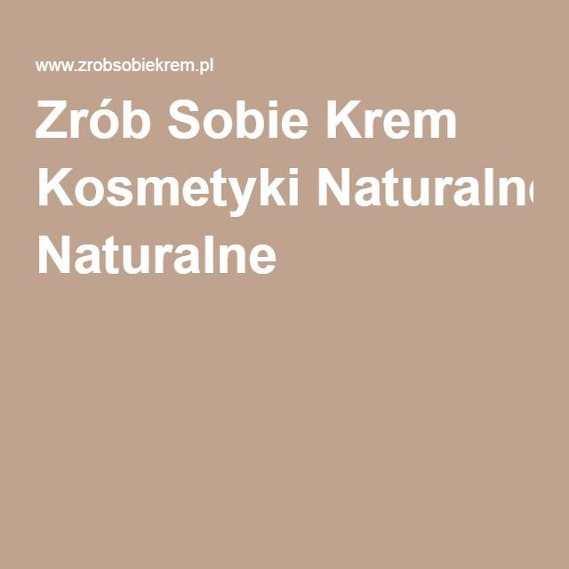 Zrób Sobie Krem Kosmetyki Naturalne