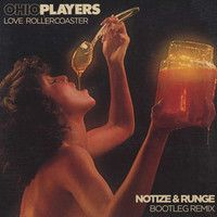 Ohio Players - Love Rollercoaster (Notize & Runge Bootleg) by Notize on SoundCloud