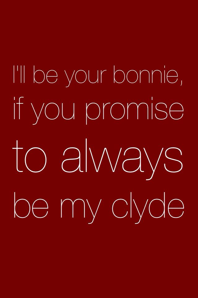 bonnie and clyde quotes, lyrics, sayings Pinterest