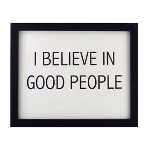 """I believe in Good People"" quotes inspiration believe good"