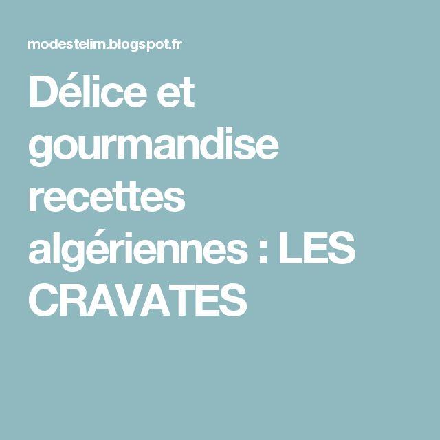Délice et gourmandise recettes algériennes : LES CRAVATES
