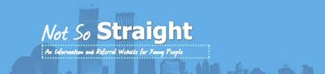 Not So Straight is a website specifically built to help young people find information and support about sex and sexuality.This website will help you find lots of information and will show you lots of other places (both online and in the real world) that you can go to for support, advice and information about being gay, lesbian or bisexual.