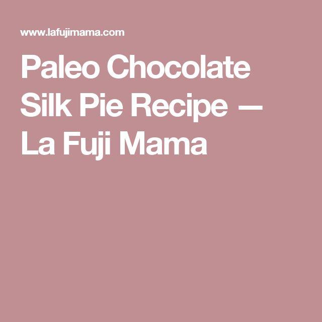Paleo Chocolate Silk Pie Recipe — La Fuji Mama
