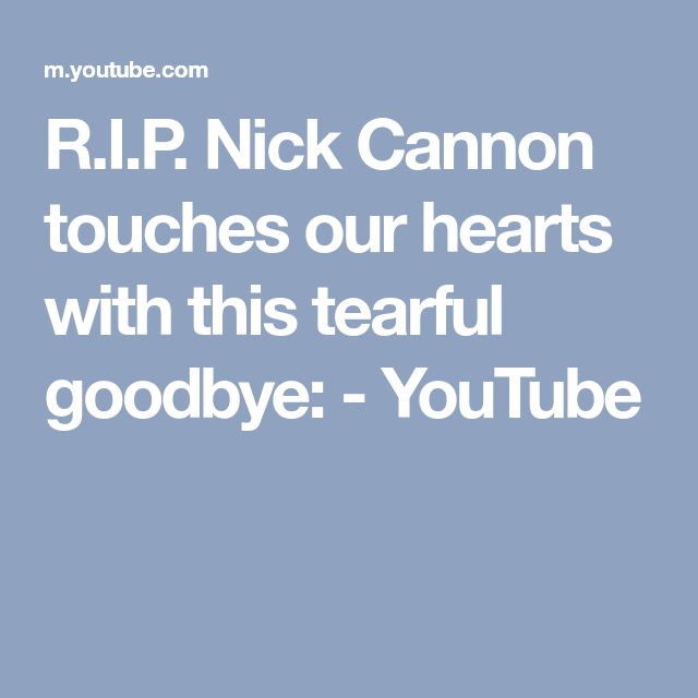 R.I.P. Nick Cannon touches our hearts with this tearful goodbye: - YouTube