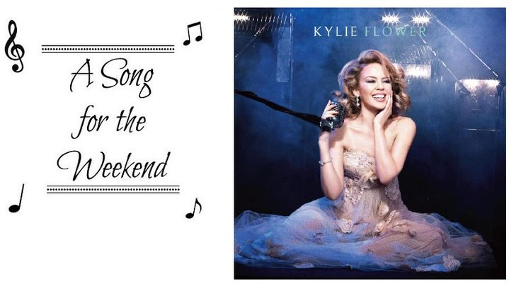 This week's Song for the Weekend is the haunting song 'Flower' by Kylie and, to me, it is holds a strong meaning of motherhood.