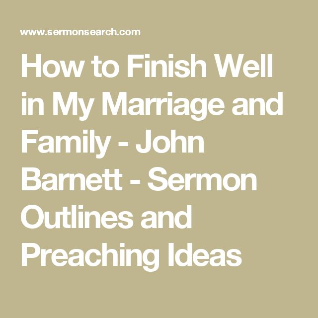 How to Finish Well in My Marriage and Family - John Barnett - Sermon