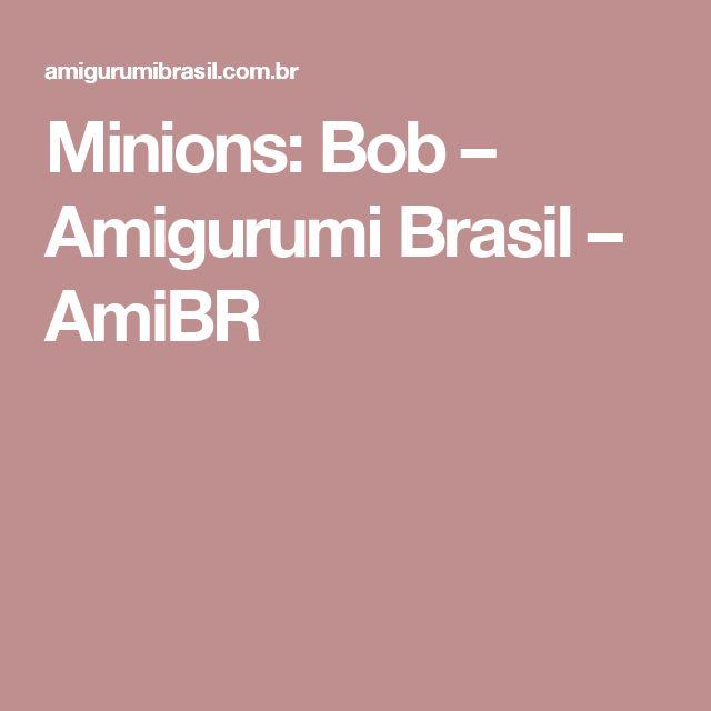 Minions: Bob – Amigurumi Brasil – AmiBR