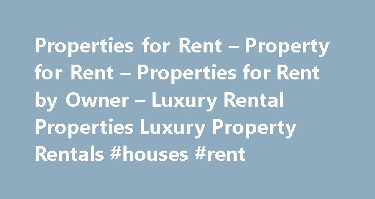 Properties for Rent – Property for Rent – Properties for Rent by Owner – Luxury Rental Properties Luxury Property Rentals #houses #rent http://apartment.remmont.com/properties-for-rent-property-for-rent-properties-for-rent-by-owner-luxury-rental-properties-luxury-property-rentals-houses-rent/  #properties for rent # Properties for Rent Property for Rent Properties for Rent by Owner Luxury Properties Luxury Property Rentals PremierPropertiesonly.com is an advertising website for Luxury Homes…