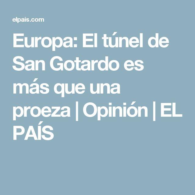 Europa:  El túnel de San Gotardo es más que una proeza   Opinión   EL PAÍS