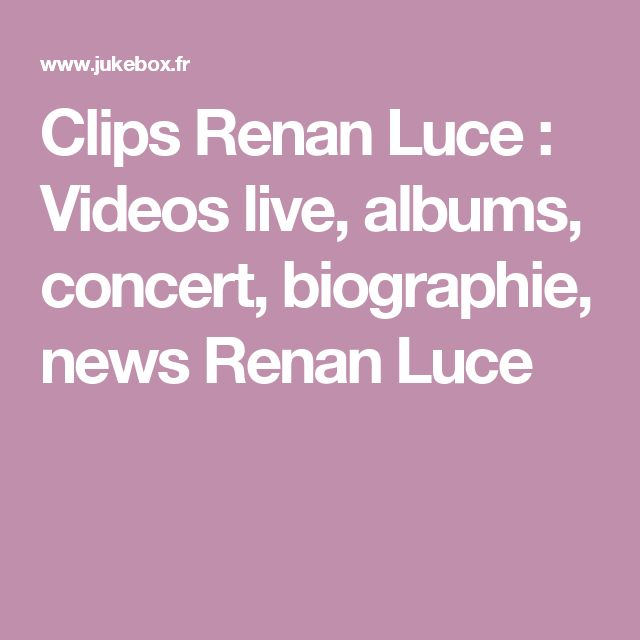 Clips Renan Luce : Videos live, albums, concert, biographie, news Renan Luce