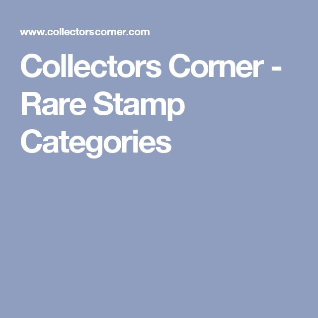 Collectors Corner - Rare Stamp Categories