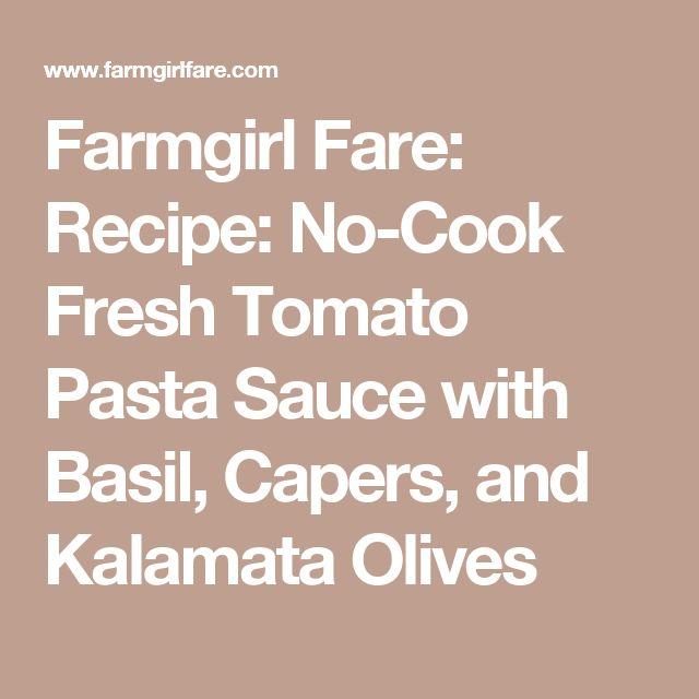 Farmgirl Fare: Recipe: No-Cook Fresh Tomato Pasta Sauce with Basil, Capers, and Kalamata Olives
