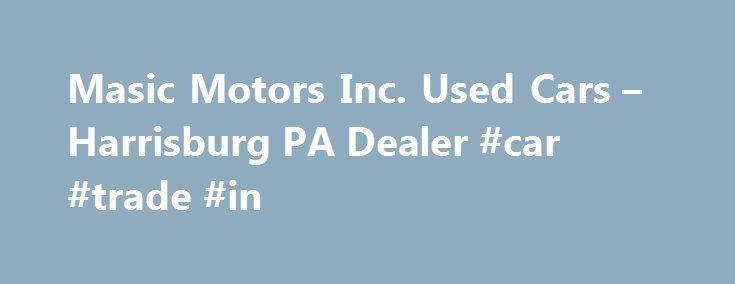 Masic Motors Inc. Used Cars – Harrisburg PA Dealer #car #trade #in http://remmont.com/masic-motors-inc-used-cars-harrisburg-pa-dealer-car-trade-in/  #used car lots # Masic Motors, Inc. – Used Cars, Used Pickup Trucks Harrisburg, PA Masic Motors, Inc. 3900 Jonestown Rd Harrisburg PA 17109 717-545-1722 Harrisburg Used Cars, Used Pickup Trucks | Harrisburg PA Used Cars, Used Pickup Trucks | Camp Hill Used Cars, Used Pickup Trucks Masic Motors, Inc. A Harrisburg Used Cars, Used Pickup Trucks…