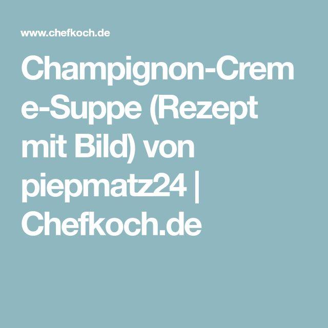 Champignon-Creme-Suppe (Rezept mit Bild) von piepmatz24 | Chefkoch.de