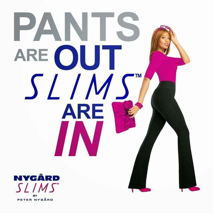 Pants are out.....Nygard Slims are in!